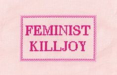feminist killjoy. $30.00, via Etsy.