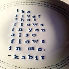 dish the river that flows in you also flows in me kabir quote. MADE TO ORDER via Etsy Spiritual Music, Spiritual Awakening, Spiritual Quotes, Old Quotes, Life Quotes, Great Person Quotes, Rebel, Kabir Quotes, Poetic Words