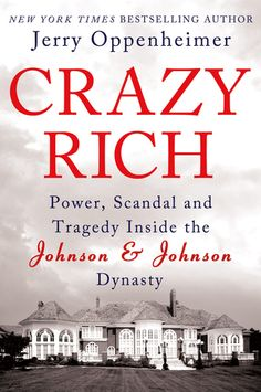 Crazy Rich: Power, Scandal, and Tragedy Inside the Johnson  Johnson Dynasty by Jerry Oppenheimer.  Often compared to the Kennedy clan because of the tragedies and scandals that had befallen both wealthy and powerful families, this book, based on scores of exclusive, candid, on-the-record interviews, reveals how the dynasty's vast fortune was both intoxicating and toxic through the generations of a family that gave the world Band-Aids and Baby Oil.