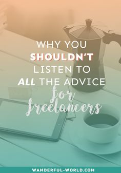 Are you guilty of listening to ALL the advice for freelancers? Here's why you totally shouldn't do that!
