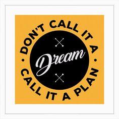 Quadro Don't Call it a Dream, Call it a Plan - On The Wall | Crie seu quadro com essa imagem https://www.onthewall.com.br/don-t-call-it-a-dream-call-it-a-plan-4 #quadro #moldura #canvas #poster #decoração