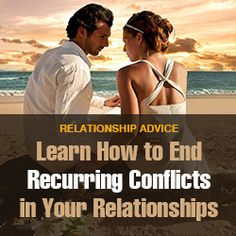 Learn How to End Recurring Conflicts in Your Relationships - Dating Advice / Relationship Advice / Marriage Help