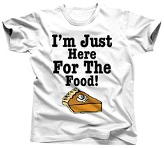 I'm Just Here For The Food Thanksgiving T-Shirt