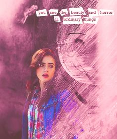 """""""Clary, you're an artist, like your mother. That means you see the world in ways that other people don't. It's your gift, to see the beauty and the horror in ordinary things. It doesn't make you crazy — just different. There's nothing wrong with being different.""""  The Mortal Instruments #Clary"""