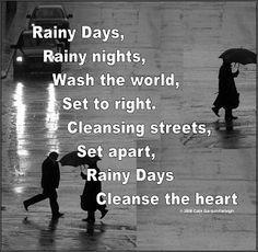 Rainy days, Rainy nights, Wash the world. Set it right. Cleansing streets, Set apart, Rainy Days, Cleanse the heart.