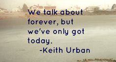 "Keith Urban Quote from song ""Days Go By"""