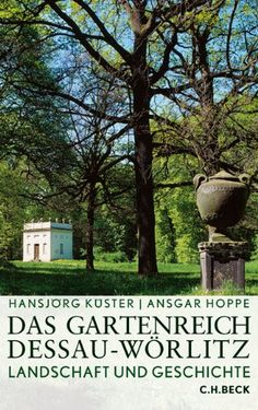 Das Gartenreich Dessau-Wörlitz: Landschaft und Geschichte…