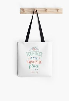 """Buy """"Together is my Favorite Place to be"""" Tote Bags #redbubble #quotes #totebags #sayings #motivation"""