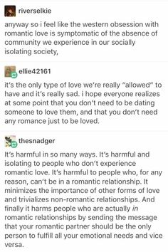 I think that platonic love between friends can be just as strong as romantic love. My best friend and I tell each other we love each other all the time and truly mean it. Things To Know, Things To Think About, Romantic Love, Faith In Humanity, Text Posts, Thought Provoking, Good To Know, Equality, Life Lessons