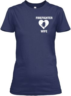 5f8511ba4 Firefighter Wife Navy Women's T-Shirt Front Firefighter Toys, Firefighter  Family, Firefighter Apparel