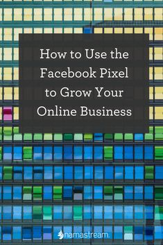 How to Use the Facebook Pixel to Grow Your Online Business