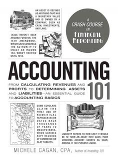 Accounting 101: From Calculating Revenues and Profits to Determining Assets and Liabilities, an Essential Guide t...