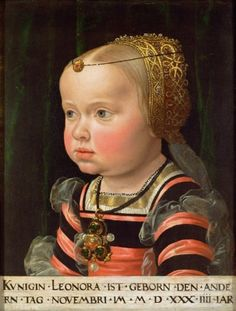 Archduchess Eleanor of Austria by Jakob Seisenegger, 1536, Kunsthistorisches Museum    Eleanor would have been about two years old when this portrait was made.