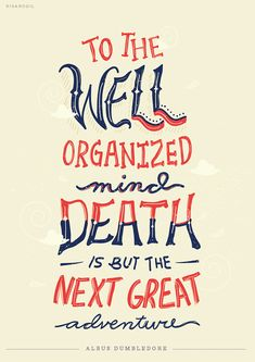 """To the well organized mind death is but the next great adventure""~ Albus Dumbledore~ Harry Potter and the Half Blood Prince Hp Quotes, Book Quotes, Quotes To Live By, Life Quotes, Typography Quotes, Motivational Quotes, Friend Quotes, Famous Quotes, Daily Quotes"