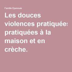 Les douces violences pratiquées à la maison et en crèche.