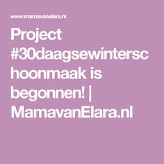 Project #30daagsewinterschoonmaak is begonnen!   MamavanElara.nl