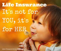 Life Insurance is not for YOU, it's for the ones you leave behind. #lifeinsurancequotes