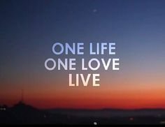 One life, one love, live