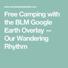 Free Camping with the BLM Google Earth Overlay — Our Wandering Rhythm