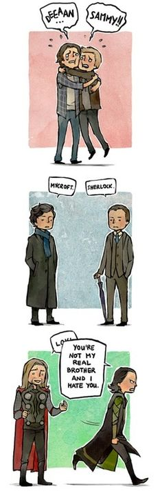 Sherlock... Haha.. But then Loki and Thor.. Even better