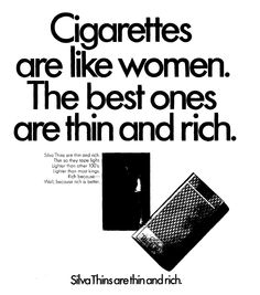 Silva Thins cigarettes: Cigarettes are like women. The best ones are thin and rich.""