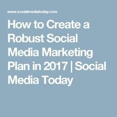 How to Create a Robust Social Media Marketing Plan in 2017 | Social Media Today