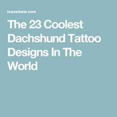 The 23 Coolest Dachshund Tattoo Designs In The World