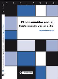 El consumidor social: Reputacion online y social media propone como afrontar Internet como ámbito para la comunicación, el marketing y la reputación online (investigación, monitorización y gestión).