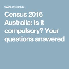 Census 2016 Australia: Is it compulsory? Your questions answered