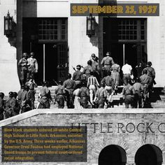 September 25, 1957 – Nine black students entered all-white Central High School in Little Rock, Arkansas, escorted by the U.S. Army. Three weeks earlier, Arkansas Governor Orval Faubus had employed National Guard troops to prevent federal court-ordered racial integration.