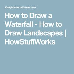How to Draw a Waterfall - How to Draw Landscapes | HowStuffWorks