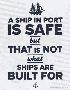 "Vintage nautical illustration with inspirational quote, ""A ship in port is safe, but that is not what ships are built for."""