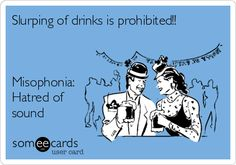 Slurping of drinks is prohibited!! Misophonia: Hatred of sound