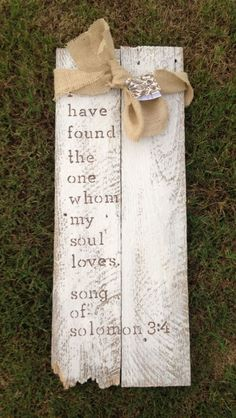 song of solmon 3:4 I have found the one whom my soul loves bible verse on wood pallet. rough distressed broken look.. $35.00, via Etsy.