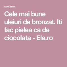 Iti fac pielea ca de ciocolata - Ele. Mai, Apothecary, Metabolism, Eyes, Beauty, Medicine, Beleza, Cosmetology, Pharmacy