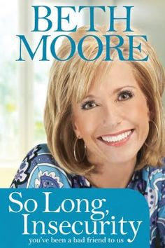 So Long Insecurity, by Beth Moore. Sounds like a good read by such a wonderful, Christian author!