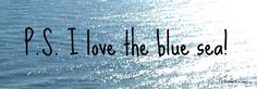 I love the blue sea! Ps I Love, Something Blue, Bucket, Sea, Live, Reading, Words, Happy, Quotes