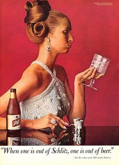 """When one is out of Schlitz, one is out of beer."", Schlitz, 1967"
