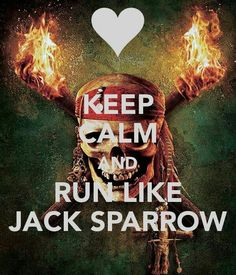 """Love the way he runs I don't really get why the """"KEEP CALM AND__"""" things are funny, but I am gonna pin it because, well, it's Jack Sparrow"""