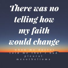 I could no longer remain quiet following my own experience with cancer and during my time advocating for mesothelioma patients. There were things I just couldn't accept as being right. While it did pain me to do so, I began to drift further away from the faith and Church that had been there for me since I was just a child.