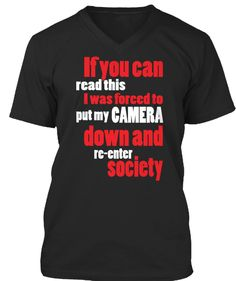 If You Can Read This I Was Forced To Put My Camera Down And Re Enter Society Black T-Shirt Front