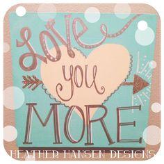 Handwritten Love You MORE canvas By Heather Hansen Designs