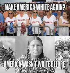 Make America White Again? America wasn't white before.