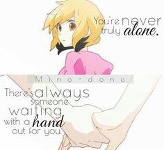 Traduction FR : Tu n'es jamais vraiment tout seul. Il y a toujours une personne qui attend pour te tendre la main.    Kisaragi Attention