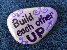 Build each other up. Hand painted rock by Caroline. The Kindness Rocks Project