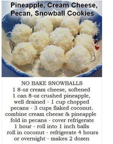 No Bake Pineapple, Cream Cheese, Pecan, Snowballs Cookies (This recipe isn't mine, but it looks too good! Worth a try! Candy Recipes, Baking Recipes, Sweet Recipes, Holiday Recipes, Cookie Recipes, Dessert Recipes, 13 Desserts, Cookie Desserts, Delicious Desserts