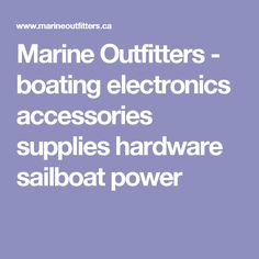 Marine Outfitters - boating electronics accessories supplies hardware sailboat power