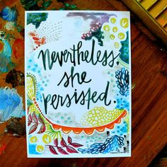 nevertheless she persisted  5 x 7 inches by silvertreeart on Etsy