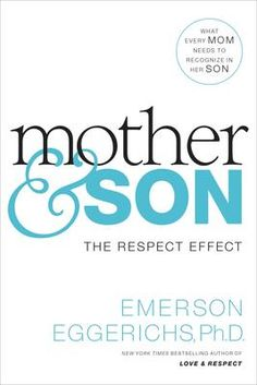 Mother and Son - Dr Emerson Eggerichs. The Respect Effect: What every mom needs to recognize in her son.