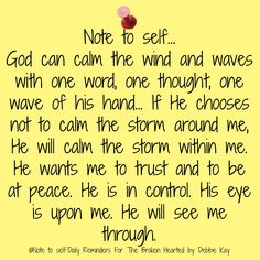 Note to self God can calm the wind and waves with one word, one thought, one wave of his hand If He chooses not to calm the storm around…